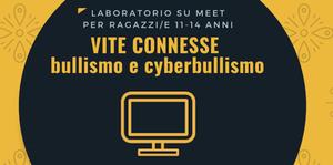 """""""Vite connesse: bullismo e cyberbullismo"""" 3 laboratori online: 11-18-25 marzo"""