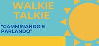 """Walkie talkie: """"Camminando e parlando"""". Passeggiata il 25 giugno"""